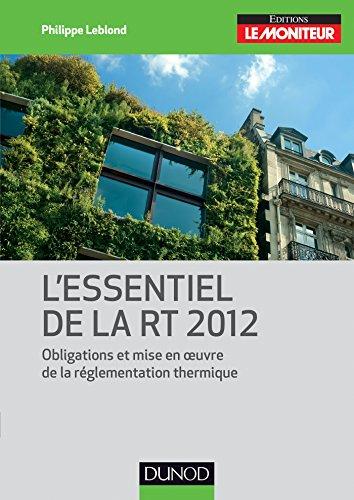 L'essentiel de la RT 2012 : Obligations et mise en oeuvre de la réglementation thermique (Technique et ingénierie)