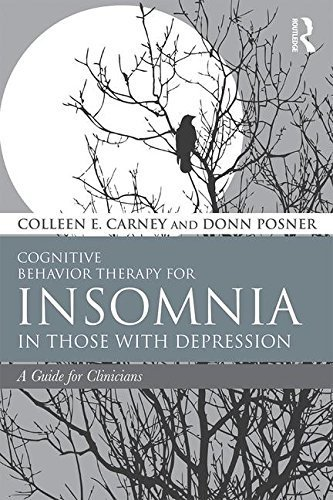 Cognitive Behavior Therapy for Insomnia in Those with Depression: A Guide for Clinicians by Colleen E. Carney (2015-10-15)