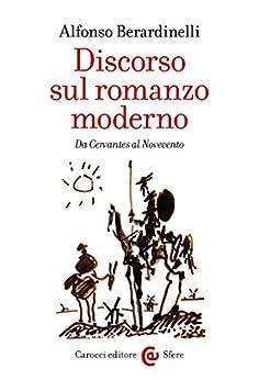 Discorso sul romanzo moderno: Da Cervantes al Novecento (Le sfere) di [Berardinelli, Alfonso]