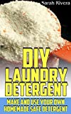 DIY Laundry Detergent: Make and Use Your Own Homemade Safe Detergent: (Natural Cleaners, Homemade Cleaners)