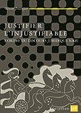 Justifier l'injustifiable - L'ordre du discours juridique nazi