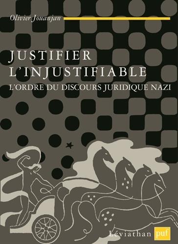 Justifier l'injustifiable : L'ordre du discours juridique nazi