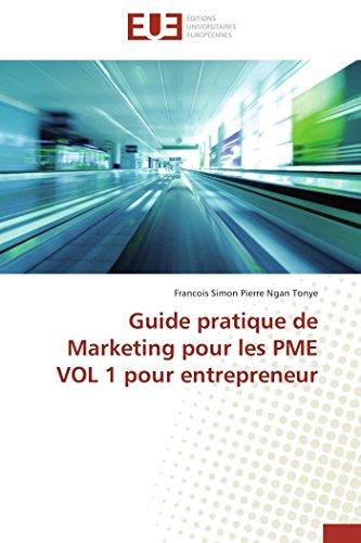Guide pratique de marketing pour les pme vol 1 pour entrepreneur par Francois Simon Pierre Ngan Tonye