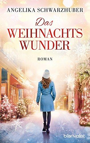 Das Weihnachtswunder: Roman von [Schwarzhuber, Angelika]