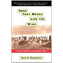 ONCE THEY MOVED LIKE THE WIND: COCHISE, GERONIMO, (English Edition)
