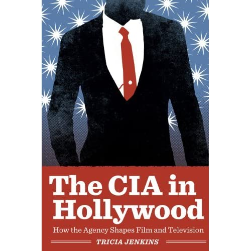 [The CIA in Hollywood: How the Agency Shapes Film and Television] [By: Jenkins, Tricia] [March, 2013]