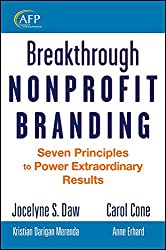 Breakthrough Nonprofit Branding: Seven Principles to Power Extraordinary Results (The AFP/Wiley Fund Development Series, Band 188)