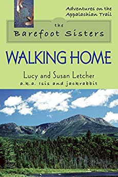 The Barefoot Sisters Walking Home (Adventures on the Appalachian Trail) by [Letcher, Lucy, Letcher, Susan]