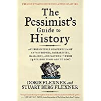 The Pessimist's Guide to History 3e: An Irresistible Compendium of Catastrophes, Barbarities, Massacres, and Mayhem―from…