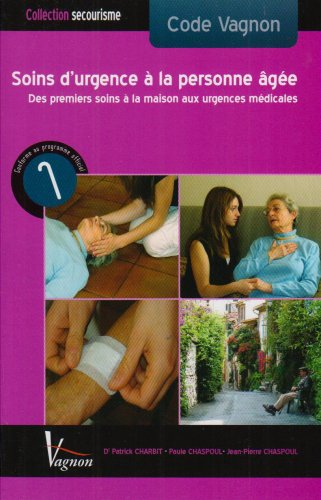 Soins d'urgence à la personne âgée : Des premiers soins à la maison aux urgences médicales