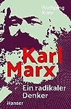 Karl Marx: Ein radikaler Denker - Wolfgang Korn
