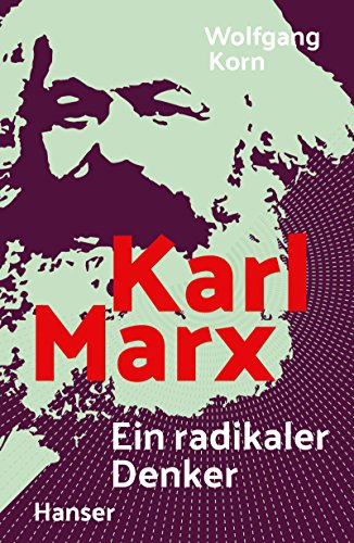 Karl Marx: Ein radikaler Denker