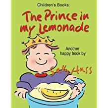 Children's Books: THE PRINCE IN MY LEMONADE: (Wonderful, Rhyming Bedtime Story/Picture Book for Beginner Readers About Including Others, Being Trustworthy, Taking Turns, Making Friends Ages 2-8) by Sally Huss (2015-12-30)
