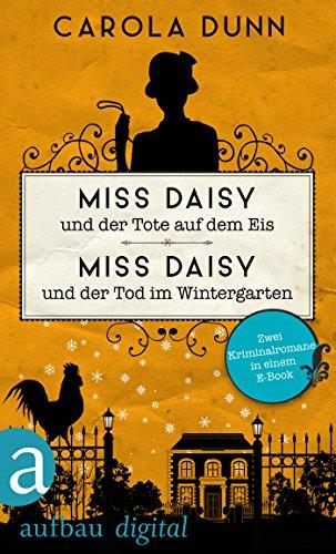 Miss Daisy und der Tote auf dem Eis & Miss Daisy und der Tod im Wintergarten: Zwei Kriminalromane in einem E-Book (Daisy Tod ')
