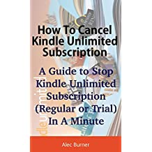 How To Cancel Kindle Unlimited Subscription: A Guide to Stop Kindle Unlimited Subscription (Regular or Trial) In A Minute (English Edition)