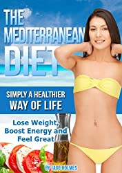 The Mediterranean Diet (Simply A Healthier Way Of Life - Lose Weight, Boost Energy and Feel Great) (English Edition)