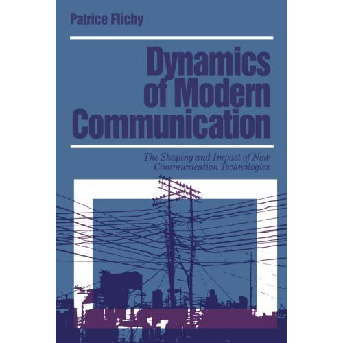 Dynamics Of Modern Communication: The Shaping And Impact Of New Communication Technologies (Media Culture & Society series) by Patrice Flichy (2009-11-12)