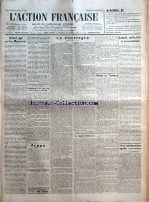 ACTION FRANCAISE (L') [No 195] du 13/07/1932 - ARISTIDE II - BRIAND JUGE PAR LES MEMOIRES PAR LEON DAUDET - AU PALAIS BOURBON - S'ACHEMINE-T-ON VERS UNE CONCENTRATION A GAUCHE ? PAR M. PICOT DE PLEDRAN - LA POLITIQUE - LA MAJORITE D'HIER - CE QU'EST DEVENU L'OPPOSITION - UN MINISTRE SANS ILLUSIONS - LA DUPERIE DU DESARMEMENT PAR G. LARPENT - LE SIGNAL D'ALARME PAR A. F. - SOUS LA TERREUR - ACCORD, RATIFICATION ET CONSENTEMENT PAR J. B. - VOIX ALLEMANDES APRES LAUSANNE PAR J. DELEBEC