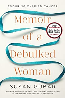 Memoir of a Debulked Woman: Enduring Ovarian Cancer von [Gubar, Susan]