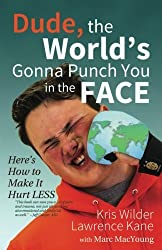 Dude, The World's Gonna Punch You in the Face: Here's How to Make it Hurt Less by Kris Wilder (2016-04-28)