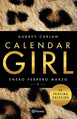 Calendar Girl 1: Enero, febrero, marzo de [Carlan, Audrey]