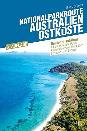 Nationalparkroute Australien - Ostküste: Reiseführer für die schönste Route Australiens von Cairns über Brisbane nach Sydney (Routenreiseführer) (Brillen Online Australien)