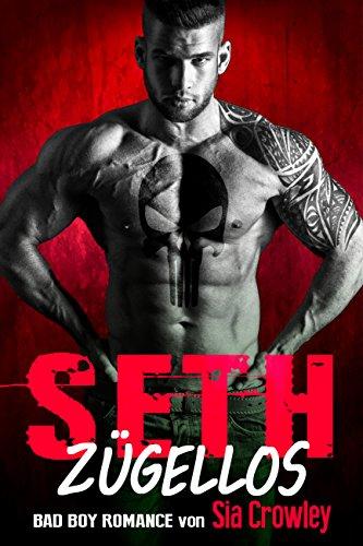 Seth: Zügellos (Bad Boy Romance 4) -