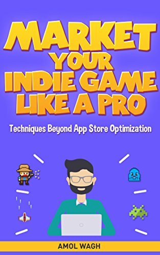 Market Your Indie Game Like A Pro: Techniques Beyond App Store Optimization (English Edition)