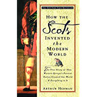 How the Scots Invented the Modern World: The True Story of How Western Europe's Poorest Nation Created Our World and…