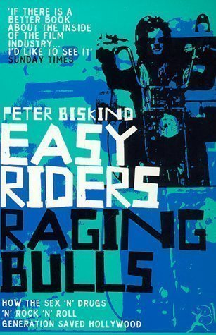 Easy Riders, Raging Bulls: How the Sex-drugs-and Rock 'n' Roll Generation Changed Hollywood by Biskind, Peter New Edition (1999)