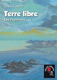 Terre libre - Les Pionniers par Jean Grave