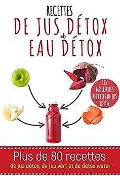 Recettes de jus détox et d'eau détox: Plus de 80 recettes de jus détox, de jus vert et de detox water par [Manger, Bien]