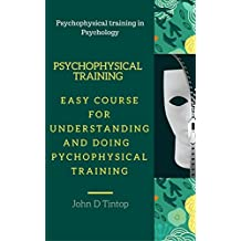 Psychophysical training: Easy course for understanding and doing psychophysical training (Psychophysical training in Psychology) (English Edition)