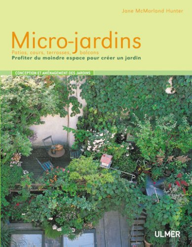 Micro-jardins. Patios, cours, terrasses, balcons.