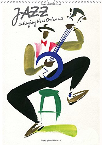 JAZZ swinging New Orleans 2015: The swing of New Orleans' jazz musicians with a few colorful and vivid brushes strokes (Calvendo Art)