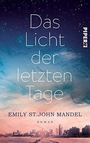 Das Licht der letzten Tage: Roman von [Mandel, Emily St. John]
