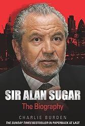 Sir Alan Sugar: The Biography by Charlie Burden (2010-08-02)