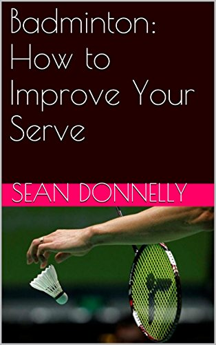 Badminton: How to Improve Your Serve (English Edition)