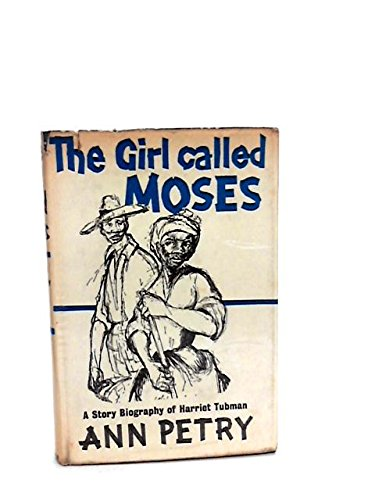 The Girl Called Moses: A Story Biography Of Harriet Tubman