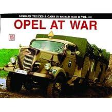 German Trucks & Cars in WWII Vol.III: Opel At War (Schiffer Military History)