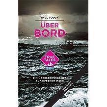 Über Bord (DuMont True Tales ): Ein Überlebenskampf auf offenem Meer