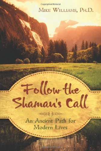Follow the Shaman's Call: An Ancient Path for Modern Lives by Mike Williams (2010-01-08)
