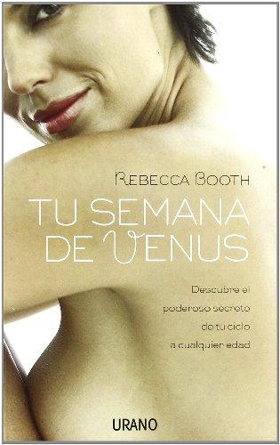 Tu semana de Venus: Descubre el poderoso secreto de tu ciclo a cualquier edad (Crecimiento personal) por Rebecca Booth