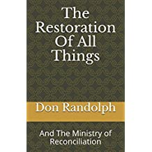 The Restoration Of All Things: And The Ministry of Reconciliation