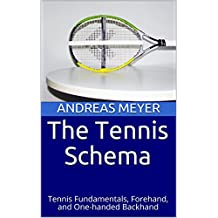 The Tennis Schema: Tennis Fundamentals, Forehand, and One-handed Backhand (English Edition)