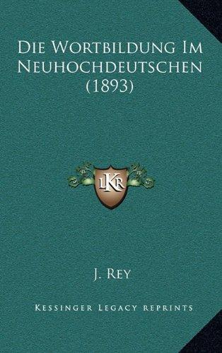 Die Wortbildung Im Neuhochdeutschen (1893)