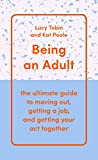 Being an Adult: the ultimate guide to moving out, getting a job, and getting your act...