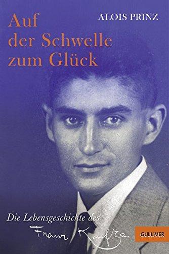 Auf der Schwelle zum Glück: Die Lebensgeschichte des Franz Kafka (Gulliver)