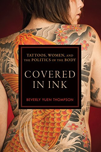 Covered in Ink: Tattoos, Women and the Politics of the Body (Alternative Criminology) by Beverly Yuen Thompson (2015-07-24)