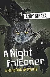 A Night Falconer: A Frank Pavlicek Mystery (Frank Pavlicek Mystery Series) by Andy Straka (2015-08-04)